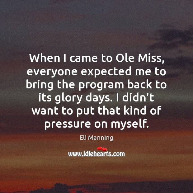 When I came to Ole Miss, everyone expected me to bring the Eli Manning Picture Quote