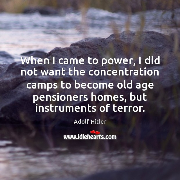 When I came to power, I did not want the concentration camps Image