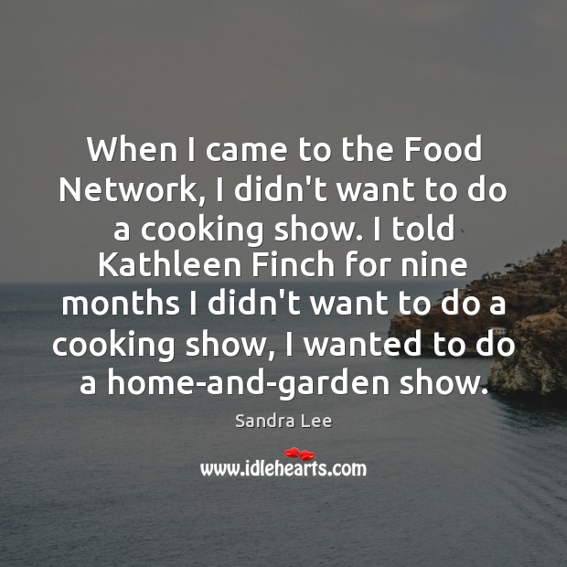 When I came to the Food Network, I didn't want to do Image