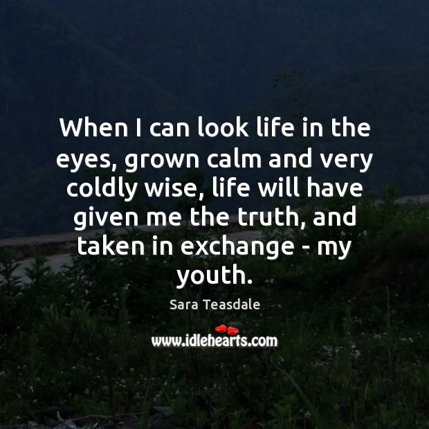 Image, When I can look life in the eyes, grown calm and very