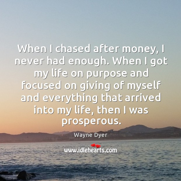 Image, When I chased after money, I never had enough.