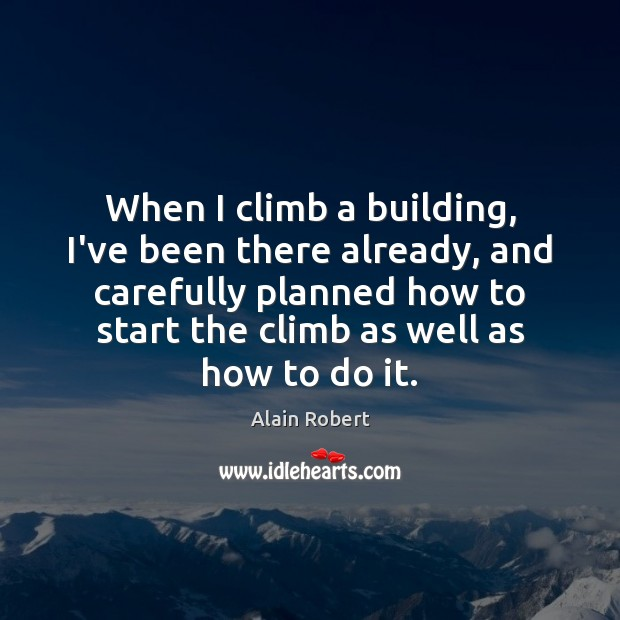 Image, When I climb a building, I've been there already, and carefully planned