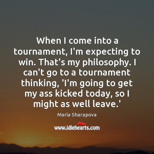 When I come into a tournament, I'm expecting to win. That's my Image