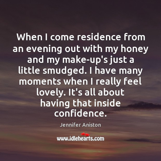 When I come residence from an evening out with my honey and Jennifer Aniston Picture Quote