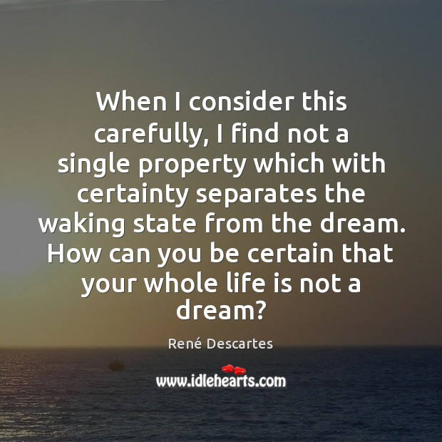 When I consider this carefully, I find not a single property which René Descartes Picture Quote