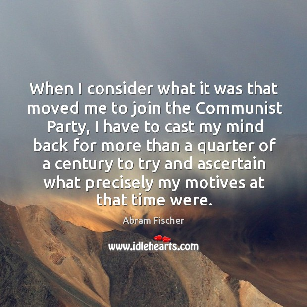 Image, When I consider what it was that moved me to join the communist party, I have to cast my mind