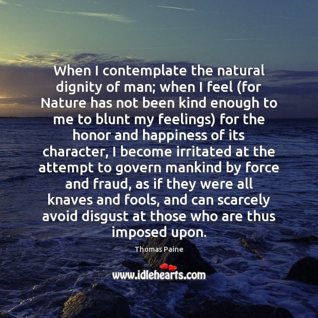 Image, When I contemplate the natural dignity of man; when I feel (for