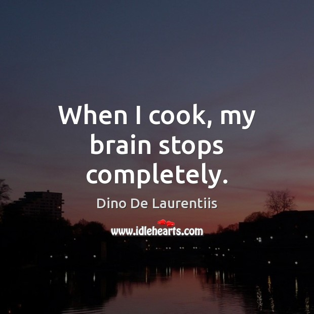 When I cook, my brain stops completely. Image