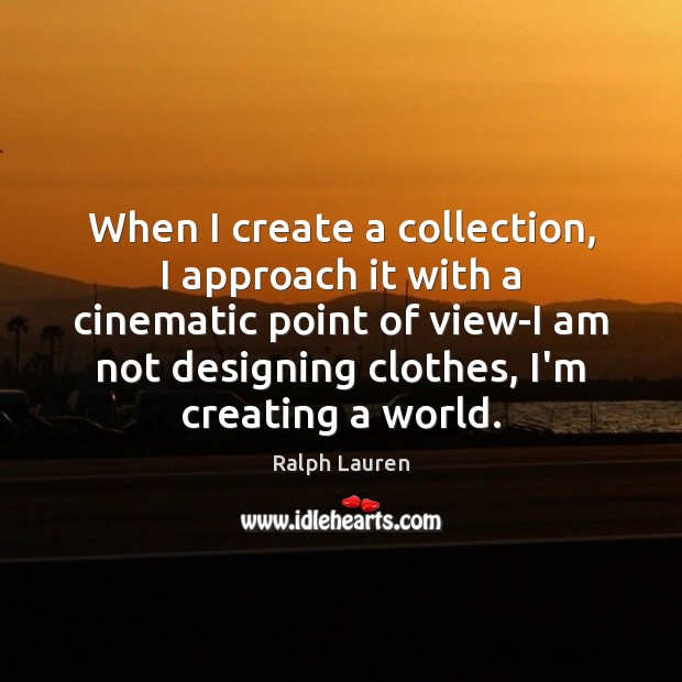 When I create a collection, I approach it with a cinematic point Image