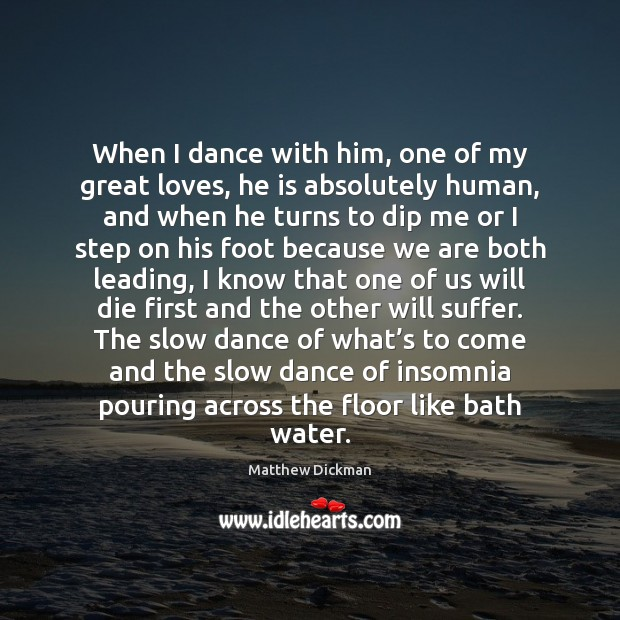 When I dance with him, one of my great loves, he is Image