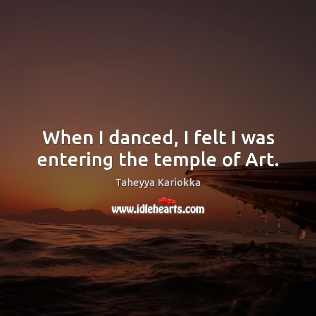 Image, When I danced, I felt I was entering the temple of Art.