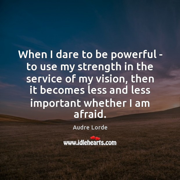 When I dare to be powerful – to use my strength in Audre Lorde Picture Quote