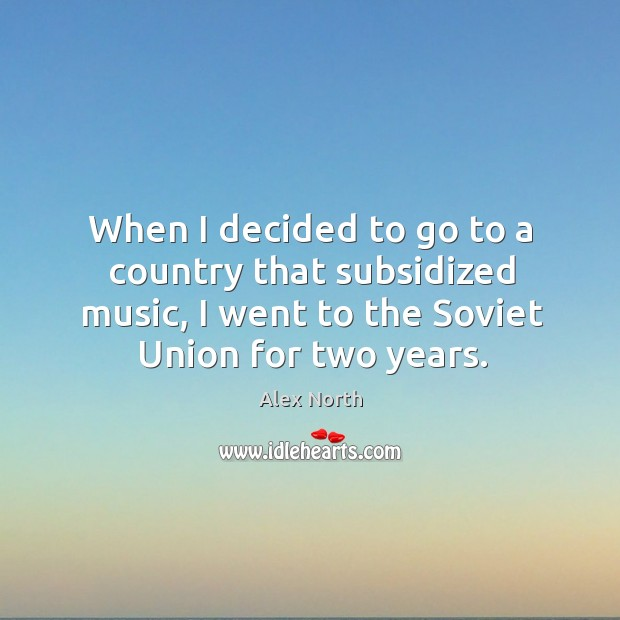 Image, When I decided to go to a country that subsidized music, I went to the soviet union for two years.