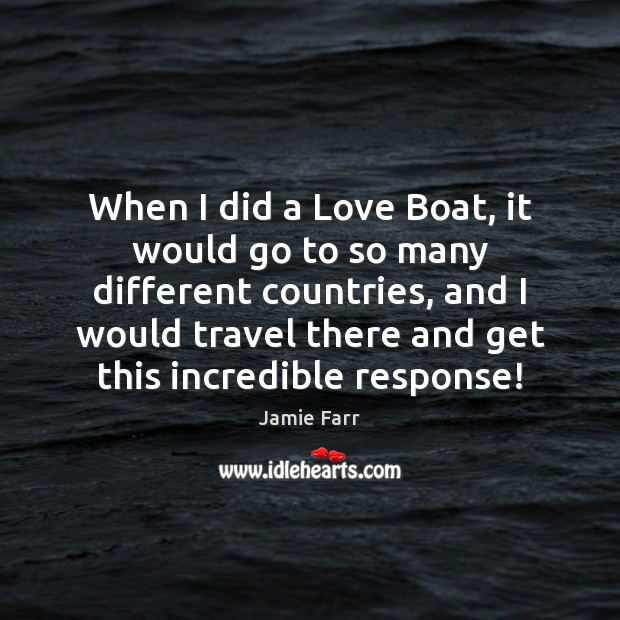 When I did a Love Boat, it would go to so many Image