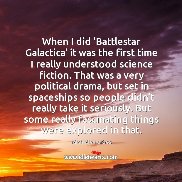 When I did 'Battlestar Galactica' it was the first time I really Image