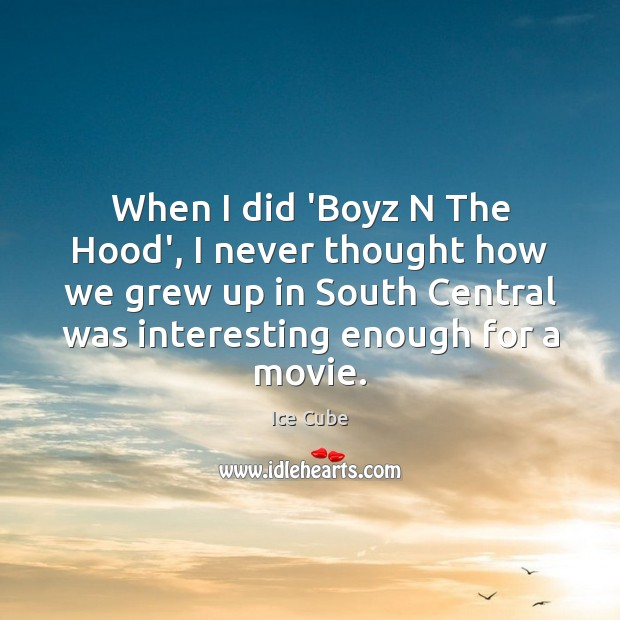 When I did 'Boyz N The Hood', I never thought how we Image