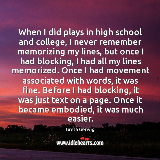 When I did plays in high school and college, I never remember memorizing my lines, but once Image