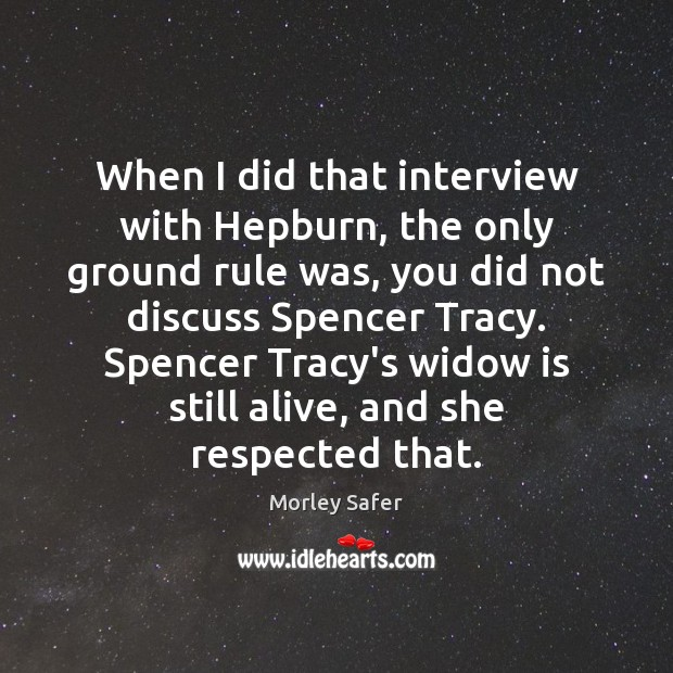 When I did that interview with Hepburn, the only ground rule was, Image