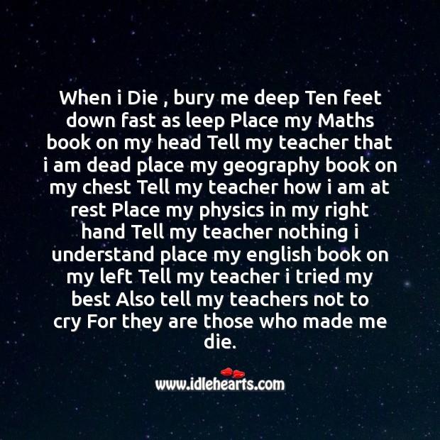 Image, When I die , bury me deep ten feet down