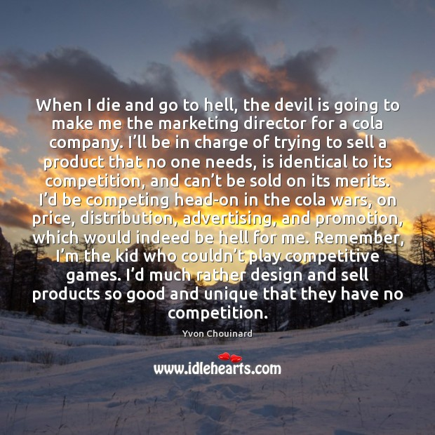 When I die and go to hell, the devil is going to Yvon Chouinard Picture Quote