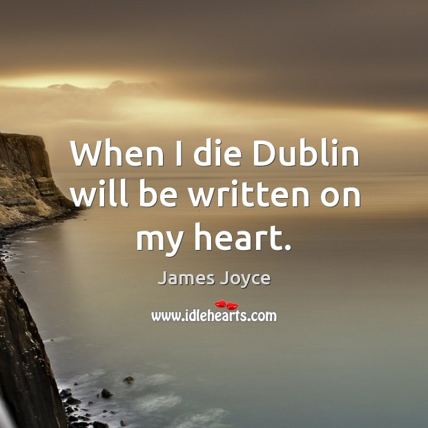 When I die Dublin will be written on my heart. James Joyce Picture Quote