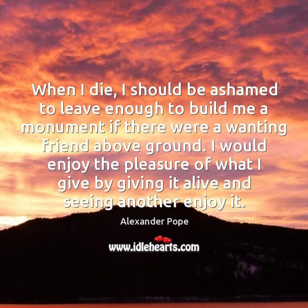 Image, When I die, I should be ashamed to leave enough to build