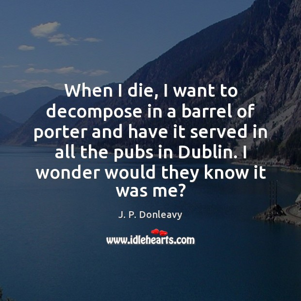 Image, When I die, I want to decompose in a barrel of porter