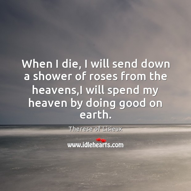 When I die, I will send down a shower of roses from Therese of Lisieux Picture Quote