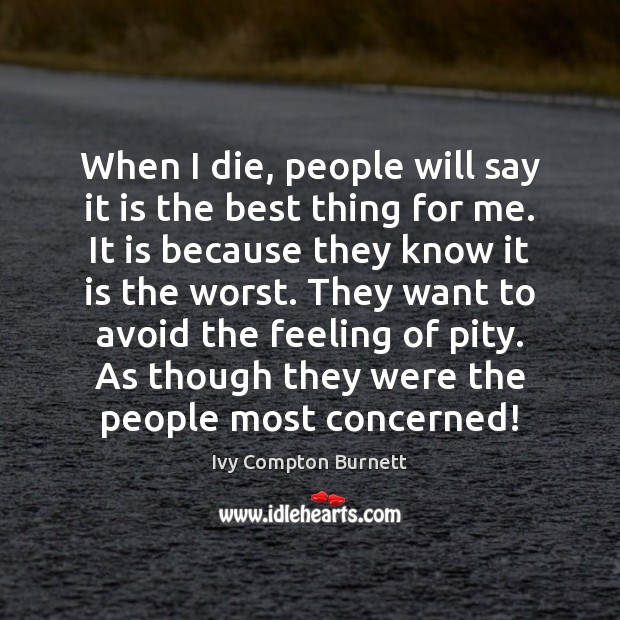 When I die, people will say it is the best thing for Ivy Compton Burnett Picture Quote