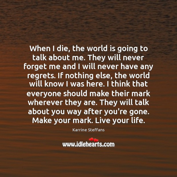 When I die, the world is going to talk about me. They Image