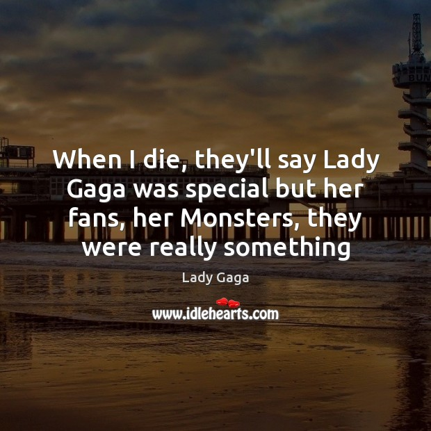 When I die, they'll say Lady Gaga was special but her fans, Image