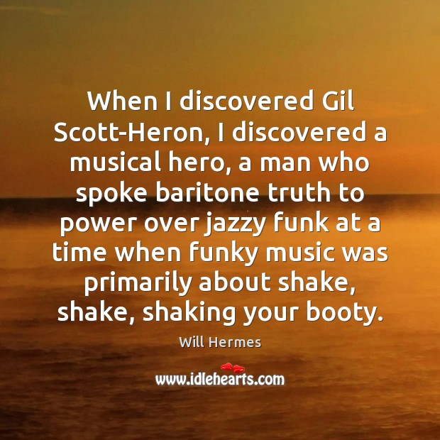 Image, When I discovered Gil Scott-Heron, I discovered a musical hero, a man