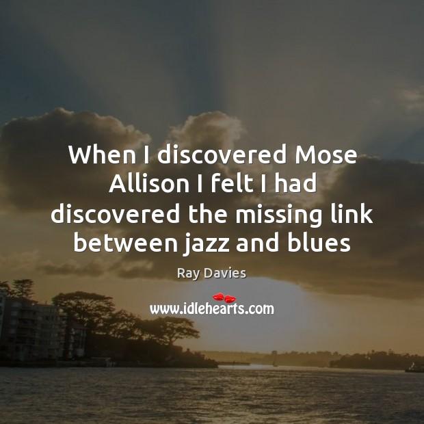 Image, When I discovered Mose Allison I felt I had discovered the missing