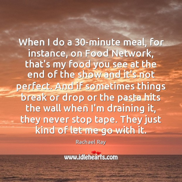When I do a 30-minute meal, for instance, on Food Network, that's Rachael Ray Picture Quote
