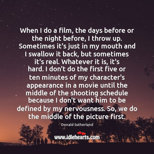 When I do a film, the days before or the night before, Appearance Quotes Image