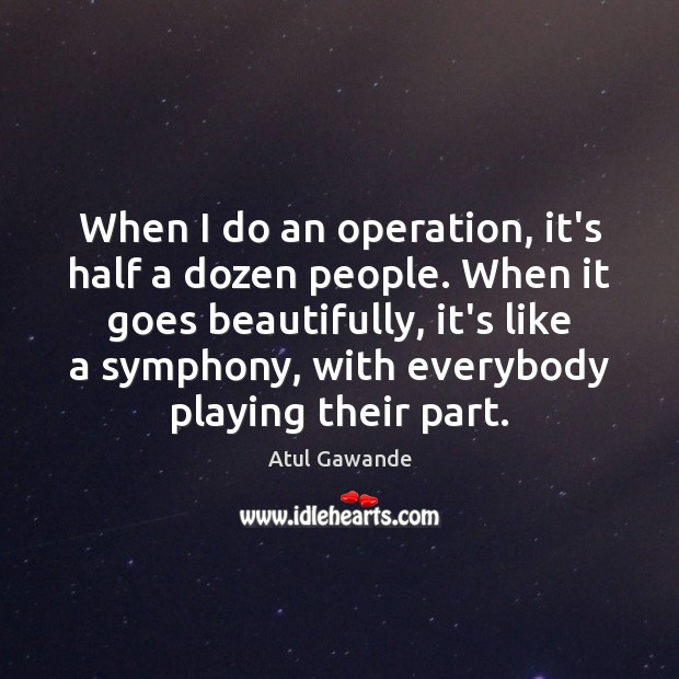 When I do an operation, it's half a dozen people. When it Image