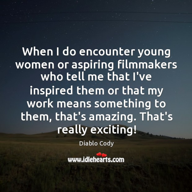 Image, When I do encounter young women or aspiring filmmakers who tell me