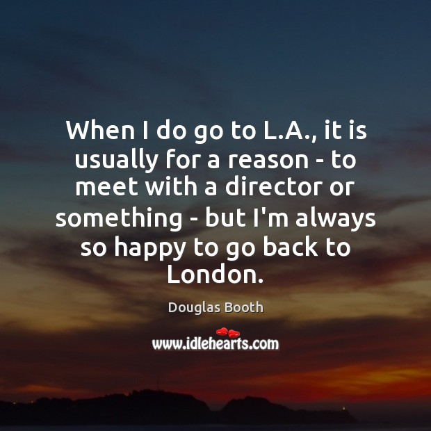 When I do go to L.A., it is usually for a Douglas Booth Picture Quote