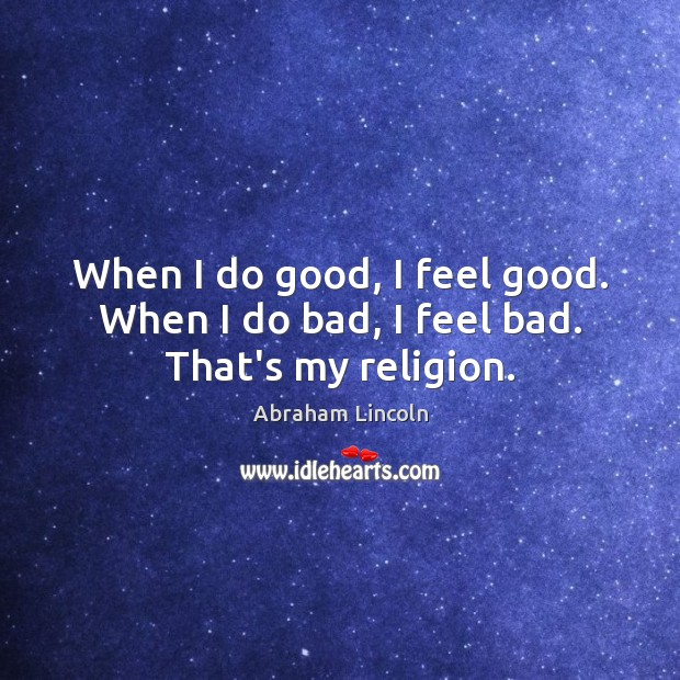 Image, When I do good, I feel good. When I do bad, I feel bad. That's my religion.