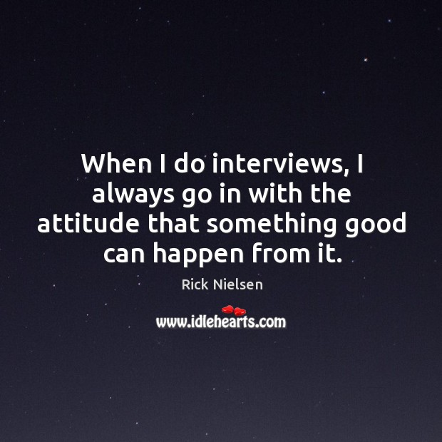 Image, When I do interviews, I always go in with the attitude that
