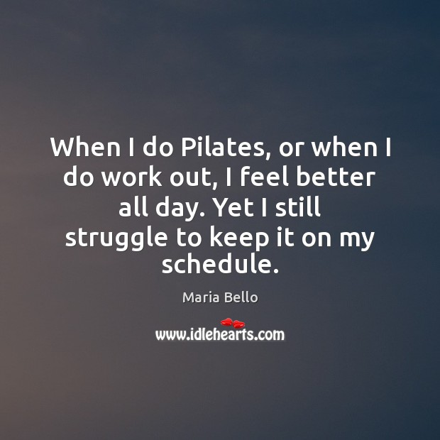 When I do Pilates, or when I do work out, I feel Image