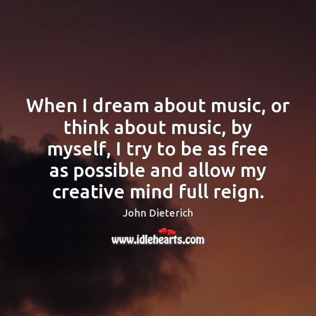 When I dream about music, or think about music, by myself, I Image