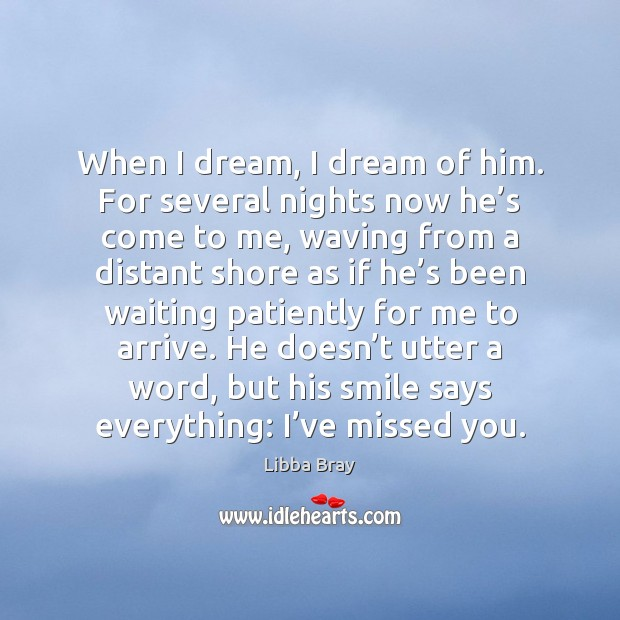 When I dream, I dream of him. For several nights now he' Image