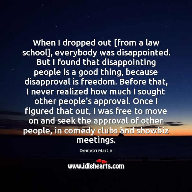 Image, When I dropped out [from a law school], everybody was disappointed. But
