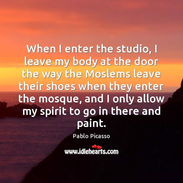 Image, When I enter the studio, I leave my body at the door