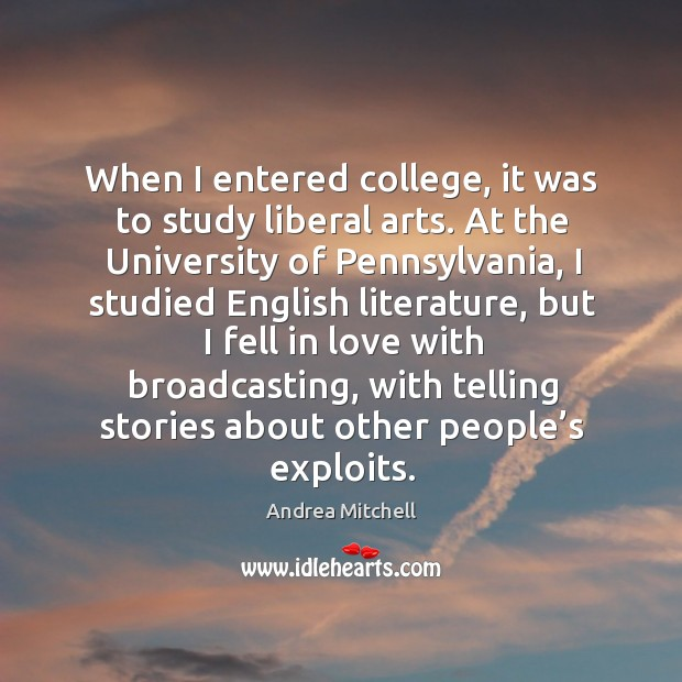 When I entered college, it was to study liberal arts. At the university of pennsylvania Image