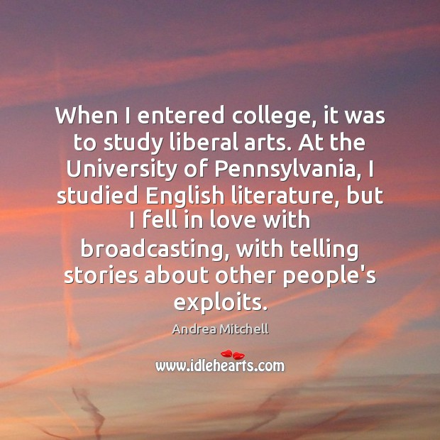 When I entered college, it was to study liberal arts. At the Image
