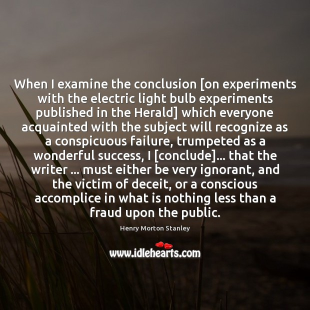 Image, When I examine the conclusion [on experiments with the electric light bulb
