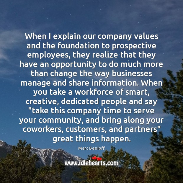 When I explain our company values and the foundation to prospective employees, Marc Benioff Picture Quote