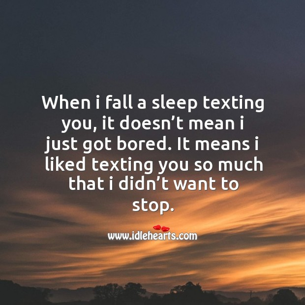 When I fall a sleep texting you, it doesn't mean I just got bored. Image